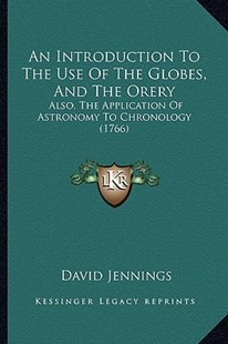 An Introduction to the Use of the Globes, and the Orery by David Jennings (9781164574378) - PaperBack - Modern & Contemporary Fiction Literature