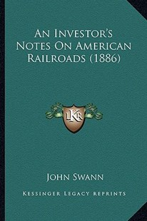 An Investor's Notes on American Railroads (1886) by John Swann (9781164574460) - PaperBack - Modern & Contemporary Fiction Literature