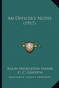 An Officer's Notes (1917) by Ralph Middleton Parker, C C Griffith (9781164574637) - PaperBack - Modern & Contemporary Fiction Literature