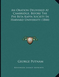 An Oration Delivered at Cambridge, Before the Phi Beta Kappa Society in Harvard University (1844) by George Putnam (9781164574859) - PaperBack - History