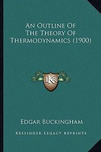 An Outline of the Theory of Thermodynamics (1900) by Edgar Buckingham (9781164575276) - PaperBack - Modern & Contemporary Fiction Literature