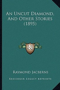 An Uncut Diamond, and Other Stories (1895) by Raymond Jacberns (9781164575382) - PaperBack - Modern & Contemporary Fiction Literature