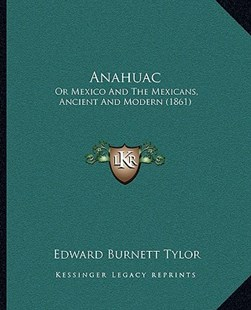 Anahuac by Edward Burnett Tylor (9781164575511) - PaperBack - Modern & Contemporary Fiction Literature