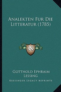 Analekten Fur Die Litteratur (1785) by Gotthold Ephraim Lessing (9781164575610) - PaperBack - Modern & Contemporary Fiction Literature