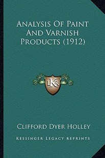 Analysis of Paint and Varnish Products (1912) by Clifford Dyer Holley (9781164575726) - PaperBack - Modern & Contemporary Fiction Literature
