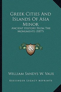 Greek Cities and Islands of Asia Minor by William Sandys Wright Vaux (9781164576112) - PaperBack - Modern & Contemporary Fiction Literature