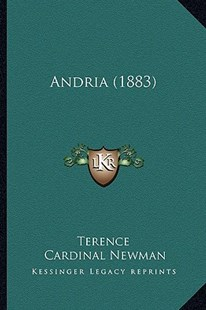 Andria (1883) by Terence, Cardinal Newman (9781164576471) - PaperBack - Modern & Contemporary Fiction Literature