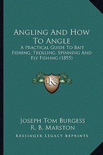 Angling and How to Angle by Joseph Tom Burgess, R B Marston, A J Jardine (9781164576907) - PaperBack - Modern & Contemporary Fiction Literature