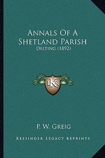 Annals of a Shetland Parish by P W Greig (9781164577225) - PaperBack - Modern & Contemporary Fiction Literature
