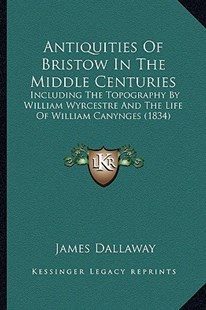 Antiquities of Bristow in the Middle Centuries by James Dallaway (9781164578529) - PaperBack - Modern & Contemporary Fiction Literature