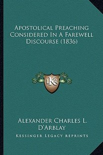 Apostolical Preaching Considered in a Farewell Discourse (1836) by Alexander Charles L D'Arblay (9781164578871) - PaperBack - Modern & Contemporary Fiction Literature