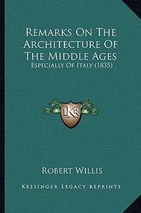 Remarks on the Architecture of the Middle Ages by Robert Willis (9781164579571) - PaperBack - Modern & Contemporary Fiction Literature