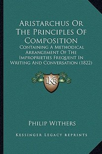Aristarchus or the Principles of Composition by Philip Withers (9781164579779) - PaperBack - Modern & Contemporary Fiction Literature