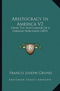 Aristocracy in America V2 by Francis Joseph Grund (9781164579793) - PaperBack - Modern & Contemporary Fiction Literature