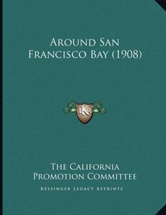 Around San Francisco Bay (1908) by The California Promotion Committee (9781164580164) - PaperBack - Modern & Contemporary Fiction Literature