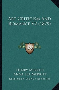 Art Criticism and Romance V2 (1879) by Henry Merritt, Anna Lea Merritt (9781164580416) - PaperBack - Modern & Contemporary Fiction Literature