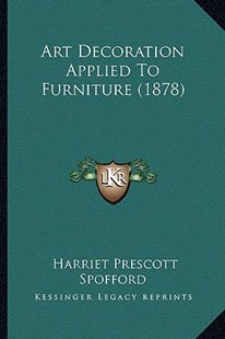 Art Decoration Applied to Furniture (1878) by Harriet Prescott Spofford (9781164580423) - PaperBack - Modern & Contemporary Fiction Literature