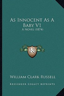 As Innocent as a Baby V1 by William Clark Russell (9781164581017) - PaperBack - Modern & Contemporary Fiction Literature