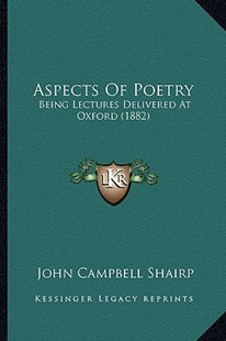 Aspects of Poetry by John Campbell Shairp (9781164581376) - PaperBack - Modern & Contemporary Fiction Literature