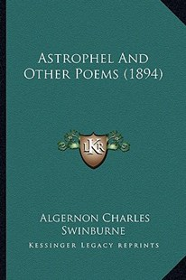Astrophel and Other Poems (1894) by Algernon Charles Swinburne (9781164581635) - PaperBack - Modern & Contemporary Fiction Literature