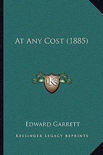 At Any Cost (1885) by Edward Garrett (9781164581659) - PaperBack - Modern & Contemporary Fiction Literature