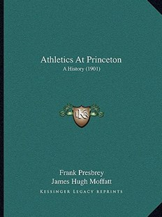 Athletics at Princeton by Frank Presbrey, James Hugh Moffatt, Henry Van Dyke (9781164582083) - PaperBack - Modern & Contemporary Fiction Literature