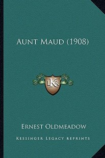 Aunt Maud (1908) by Ernest James Oldmeadow (9781164582441) - PaperBack - Modern & Contemporary Fiction Literature