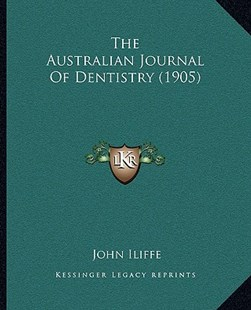 The Australian Journal of Dentistry (1905) by John Iliffe (9781164582601) - PaperBack - Modern & Contemporary Fiction Literature