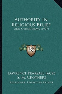 Authority in Religious Belief by Lawrence Pearsall Jacks, S M Crothers, C W Casson (9781164582717) - PaperBack - Modern & Contemporary Fiction Literature