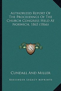 Authorized Report of the Proceedings of the Church Congress Held at Norwich, 1865 (1866) by Cundall and Miller (9781164582731) - PaperBack - Modern & Contemporary Fiction Literature