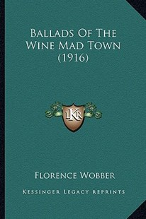 Ballads of the Wine Mad Town (1916) by Florence Wobber (9781164584025) - PaperBack - Modern & Contemporary Fiction Literature