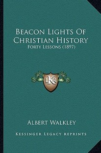 Beacon Lights of Christian History by Albert Walkley (9781164585091) - PaperBack - Modern & Contemporary Fiction Literature