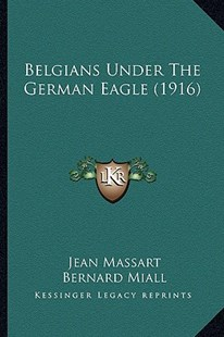 Belgians Under the German Eagle (1916) by Jean Massart, Bernard Miall (9781164585848) - PaperBack - Modern & Contemporary Fiction Literature