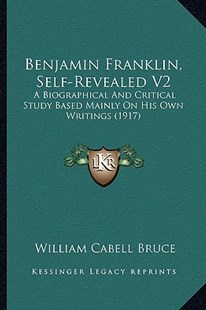 Benjamin Franklin, Self-Revealed V2 by William Cabell Bruce (9781164586227) - PaperBack - Modern & Contemporary Fiction Literature