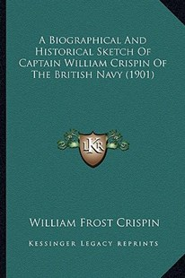 A Biographical and Historical Sketch of Captain William Crispin of the British Navy (1901) by William Frost Crispin (9781164588030) - PaperBack - Modern & Contemporary Fiction Literature