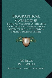 Biographical Catalogue by W Beck, W F Wells, H G Chalkley (9781164588092) - PaperBack - Modern & Contemporary Fiction Literature