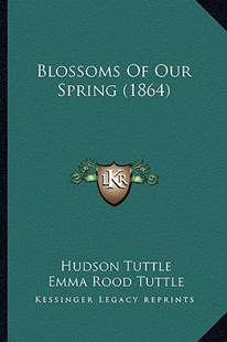 Blossoms of Our Spring (1864) by Hudson Tuttle, Emma Rood Tuttle (9781164589457) - PaperBack - Modern & Contemporary Fiction Literature