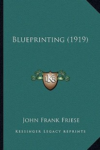 Blueprinting (1919) by John Frank Friese (9781164589549) - PaperBack - Modern & Contemporary Fiction Literature