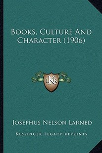 Books, Culture and Character (1906) by J N Larned (9781164590224) - PaperBack - Modern & Contemporary Fiction Literature