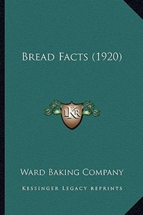 Bread Facts (1920) by Ward Baking Company (9781164590989) - PaperBack - Modern & Contemporary Fiction Literature