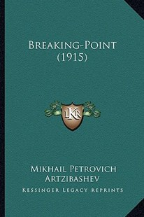 Breaking-Point (1915) by Mikhail Petrovich Artzibashev (9781164591061) - PaperBack - Modern & Contemporary Fiction Literature