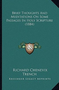 Brief Thoughts and Meditations on Some Passages in Holy Scripture (1884) by Richard Chenevix Trench (9781164591528) - PaperBack - Modern & Contemporary Fiction Literature