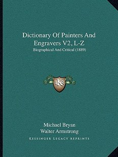 Dictionary of Painters and Engravers V2, L-Z by Michael Bryan, Walter Armstrong, Robert Edmund Graves (9781164620839) - PaperBack - Modern & Contemporary Fiction Literature