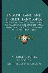 English Land and English Landlords by George Charles Brodrick (9781164634744) - PaperBack - Modern & Contemporary Fiction Literature