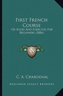 First French Course by C A Chardenal (9781164646181) - PaperBack - Modern & Contemporary Fiction Literature