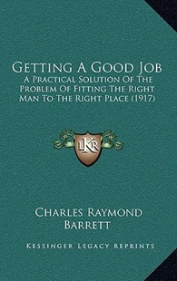 Getting a Good Job by Charles Raymond Barrett (9781164657439) - PaperBack - Modern & Contemporary Fiction Literature