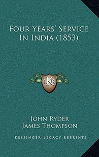Four Years' Service in India (1853) by John Ryder, James Thompson (9781164727040) - HardCover - Modern & Contemporary Fiction Literature