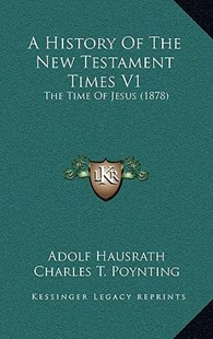 A History of the New Testament Times V1 by Adolf Hausrath, Charles T Poynting, Philip Quenzer (9781164751786) - HardCover - Modern & Contemporary Fiction Literature