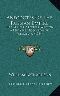 Anecdotes of the Russian Empire by William Richardson (9781164807018) - HardCover - Modern & Contemporary Fiction Literature