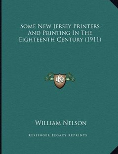 Some New Jersey Printers and Printing in the Eighteenth Century (1911) by William Nelson (9781164822967) - PaperBack - Modern & Contemporary Fiction Literature